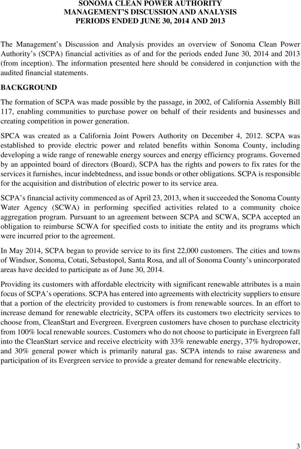 BACKGROUND The formation of SCPA was made possible by the passage, in 2002, of California Assembly Bill 117, enabling communities to purchase power on behalf of their residents and businesses and