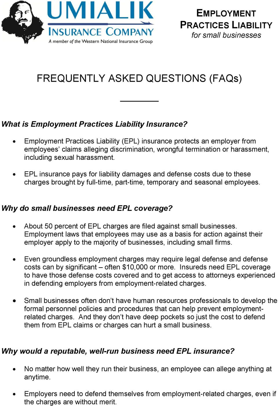 EPL insurance pays fr liability damages and defense csts due t these charges brught by full-time, part-time, temprary and seasnal emplyees. Why d small businesses need EPL cverage?