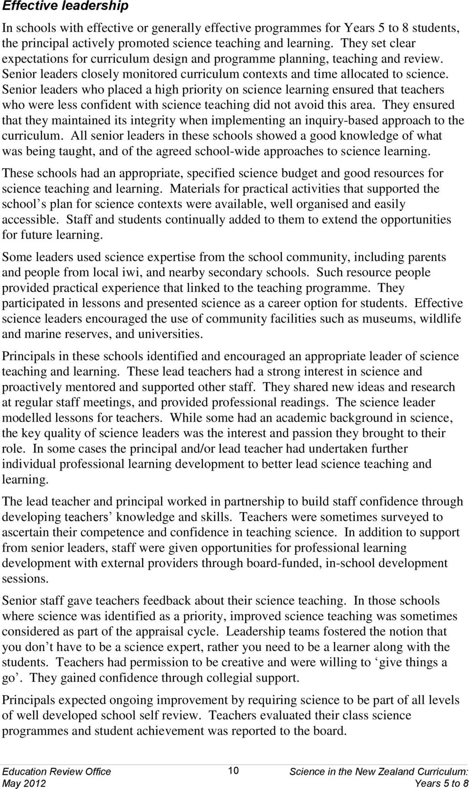 Senior leaders who placed a high priority on science learning ensured that teachers who were less confident with science teaching did not avoid this area.