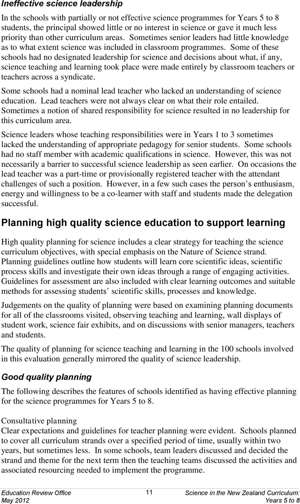 Some of these schools had no designated leadership for science and decisions about what, if any, science teaching and learning took place were made entirely by classroom teachers or teachers across a