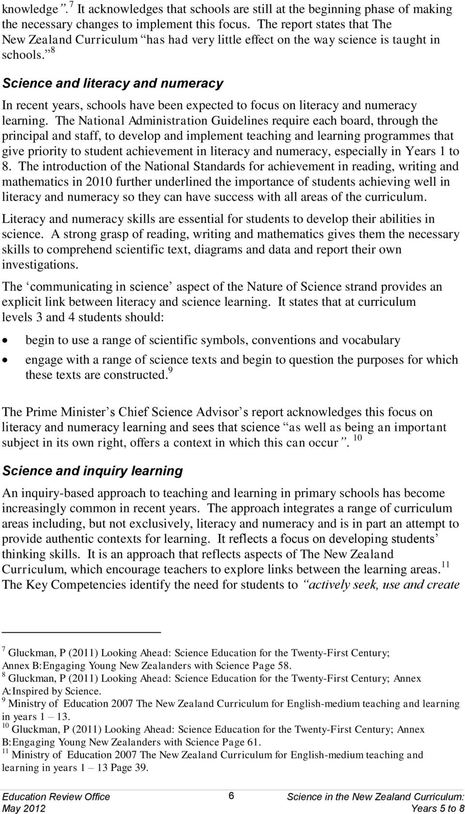 8 Science and literacy and numeracy In recent years, schools have been expected to focus on literacy and numeracy learning.