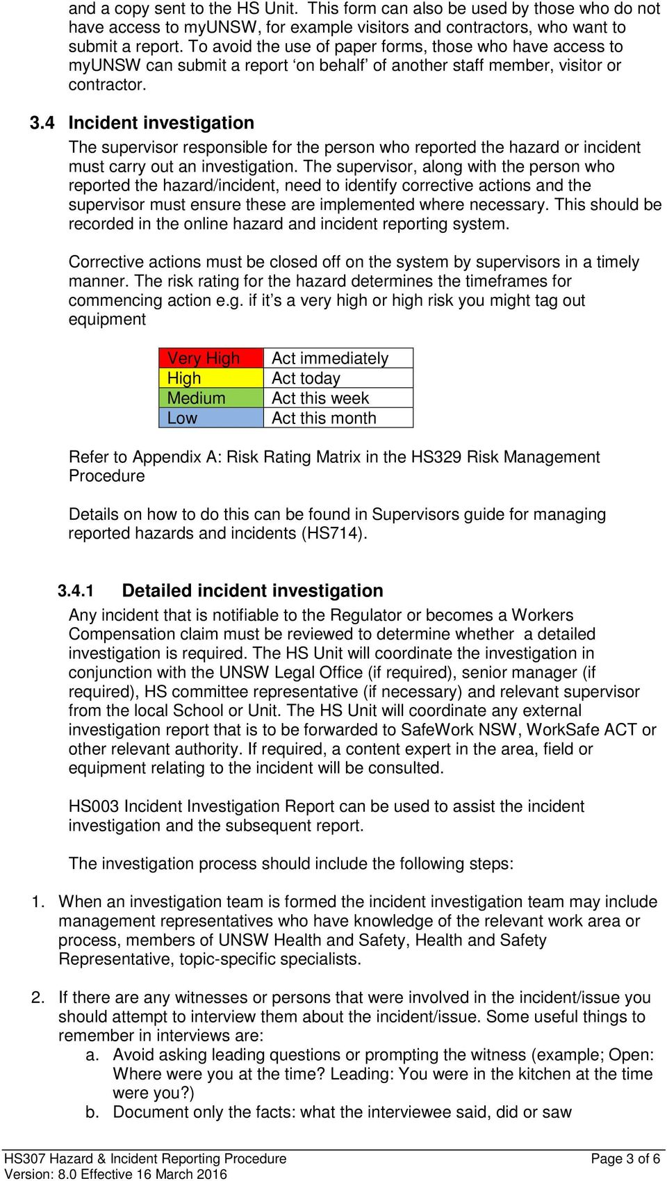 4 Incident investigation The supervisor responsible for the person who reported the hazard or incident must carry out an investigation.