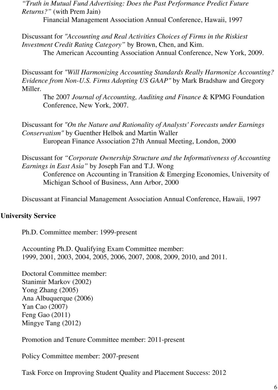 "Brown, Chen, and Kim. The American Accounting Association Annual Conference, New York, 2009. Discussant for ""Will Harmonizing Accounting Standards Really Harmonize Accounting? Evidence from Non-U.S. Firms Adopting US GAAP"" by Mark Bradshaw and Gregory Miller."