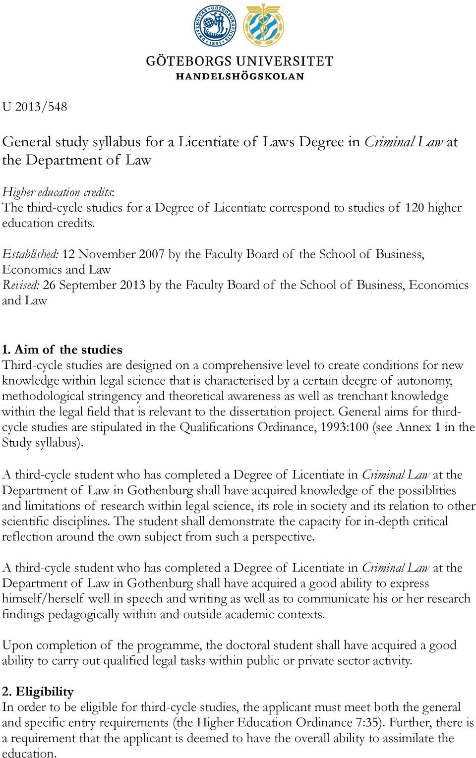 Established: 12 November 2007 by the Faculty Board of the School of Business, Economics and Law Revised: 26 September 2013 by the Faculty Board of the School of Business, Economics and Law 1.