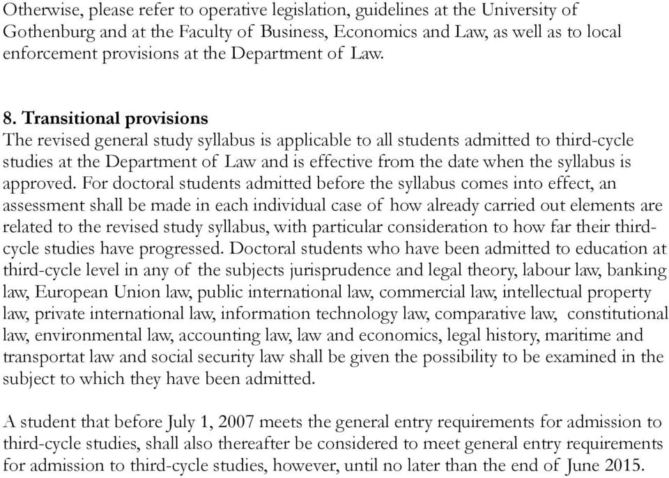 Transitional provisions The revised general study syllabus is applicable to all students admitted to third-cycle studies at the Department of Law and is effective from the date when the syllabus is