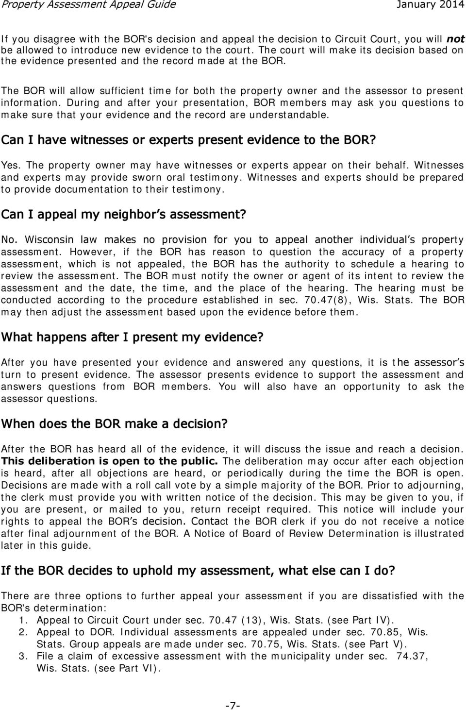 During and after your presentation, BOR members may ask you questions to make sure that your evidence and the record are understandable. Can I have witnesses or experts present evidence to the BOR?