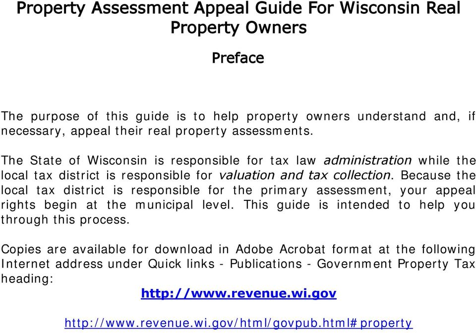 Because the local tax district is responsible for the primary assessment, your appeal rights begin at the municipal level. This guide is intended to help you through this process.