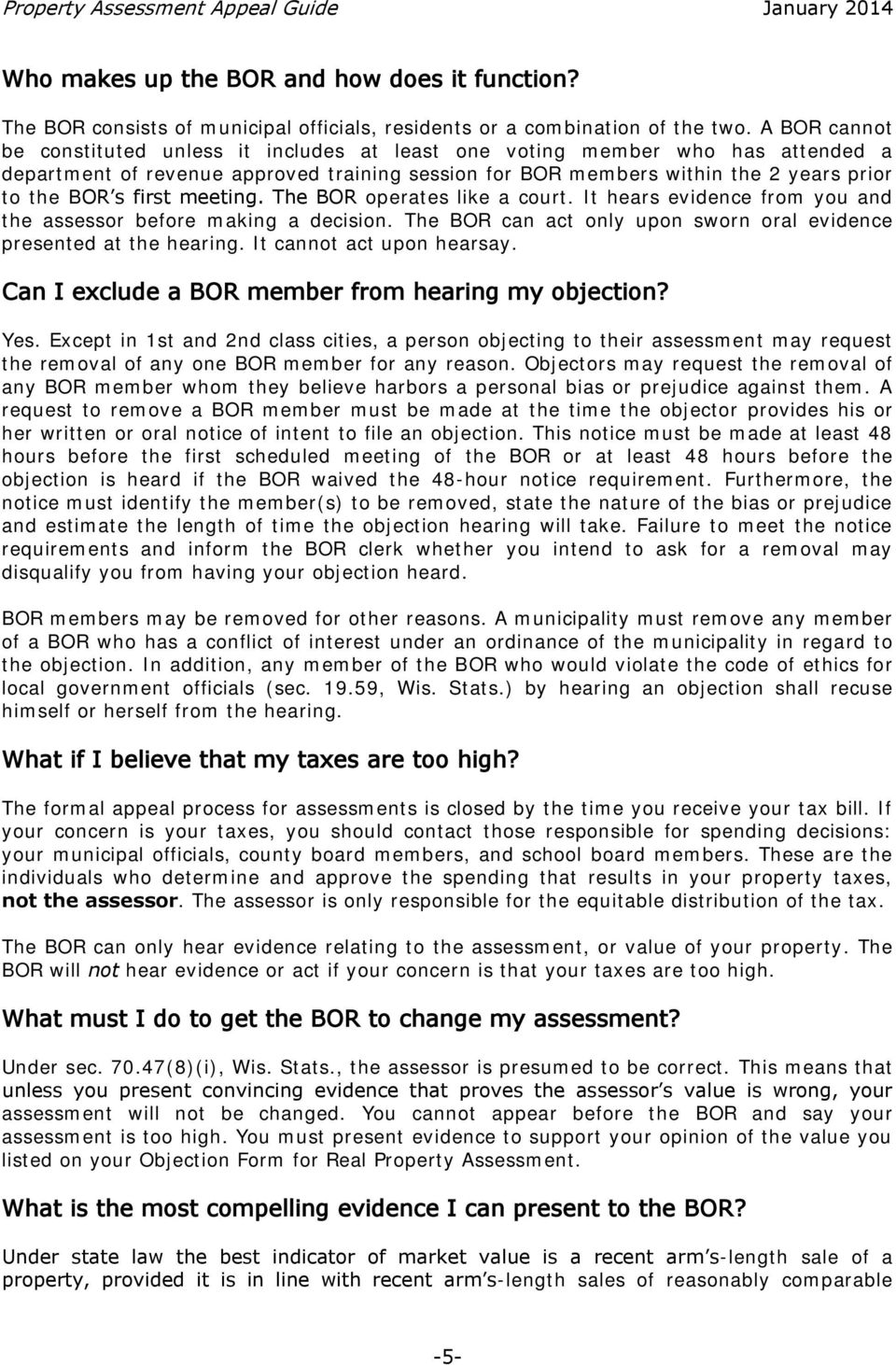 first meeting. The BOR operates like a court. It hears evidence from you and the assessor before making a decision. The BOR can act only upon sworn oral evidence presented at the hearing.