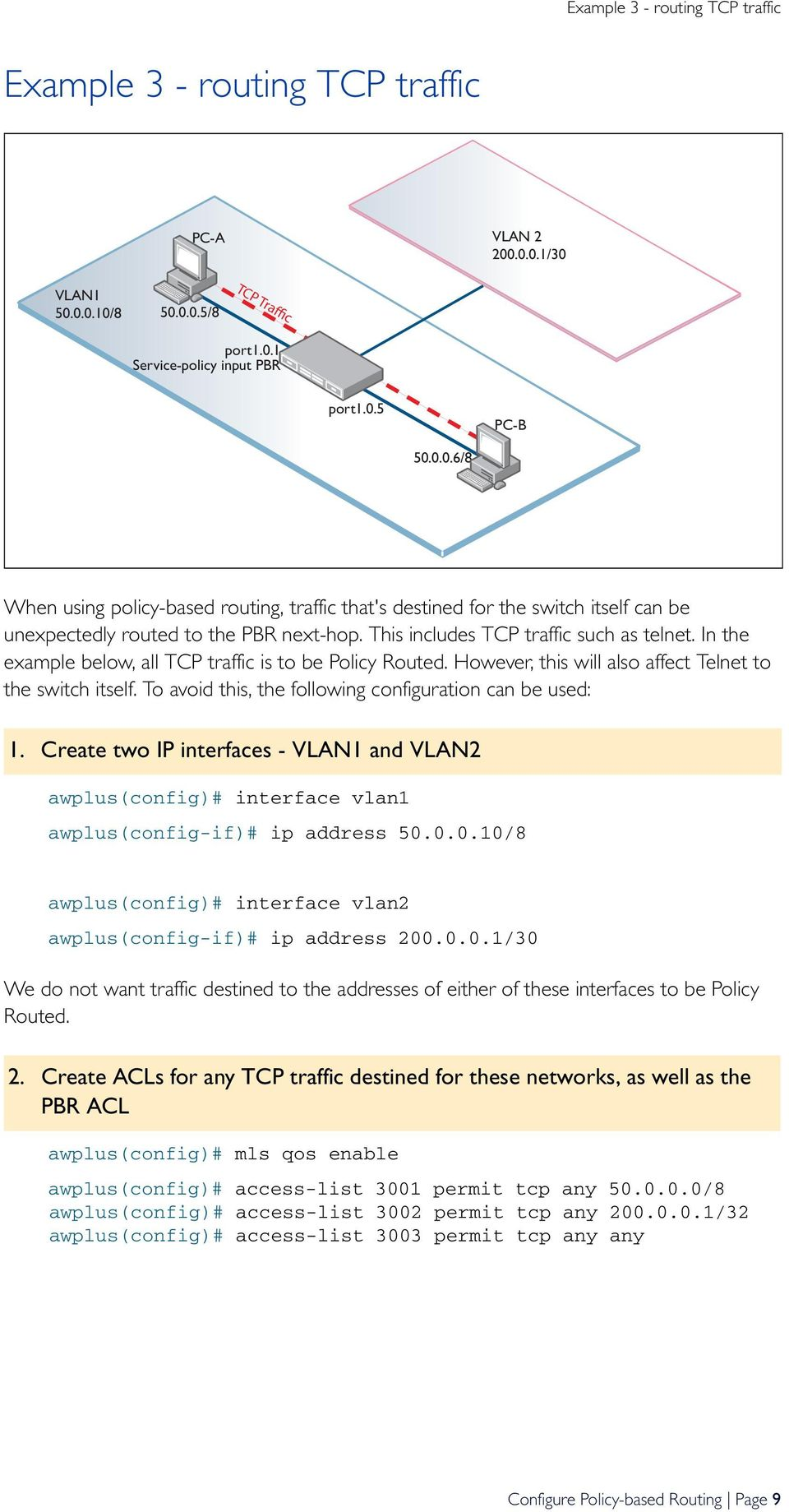 This includes TCP traffic such as telnet. In the example below, all TCP traffic is to be Policy Routed. However, this will also affect Telnet to the switch itself.
