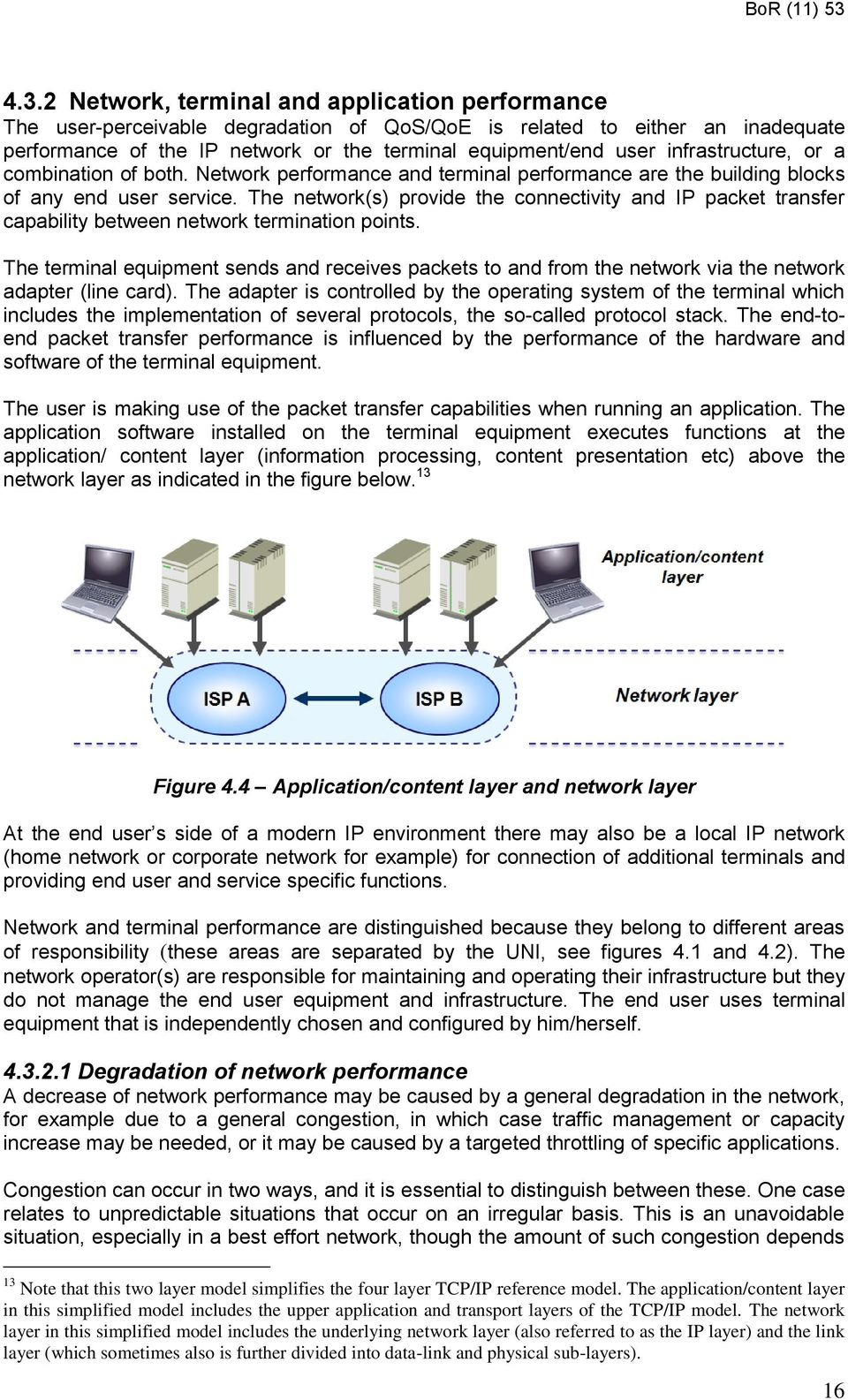 The network(s) provide the connectivity and IP packet transfer capability between network termination points.
