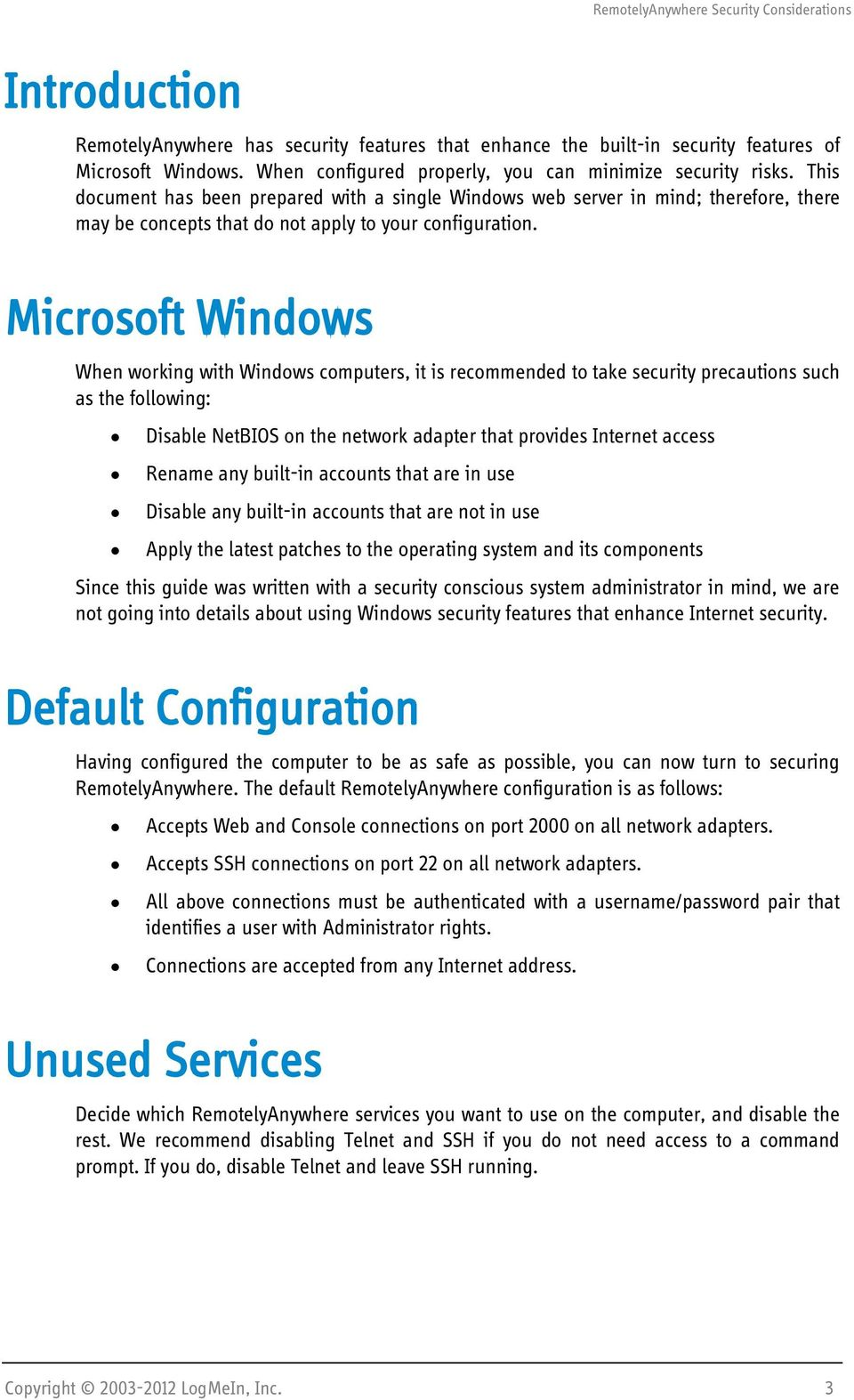 Microsoft Windows When working with Windows computers, it is recommended to take security precautions such as the following: Disable NetBIOS on the network adapter that provides Internet access