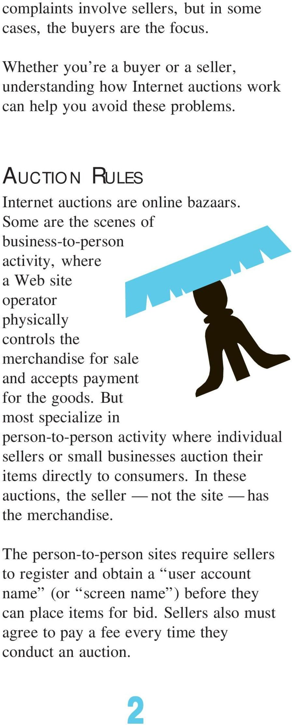 Some are the scenes of business-to-person activity, where a Web site operator physically controls the merchandise for sale and accepts payment for the goods.