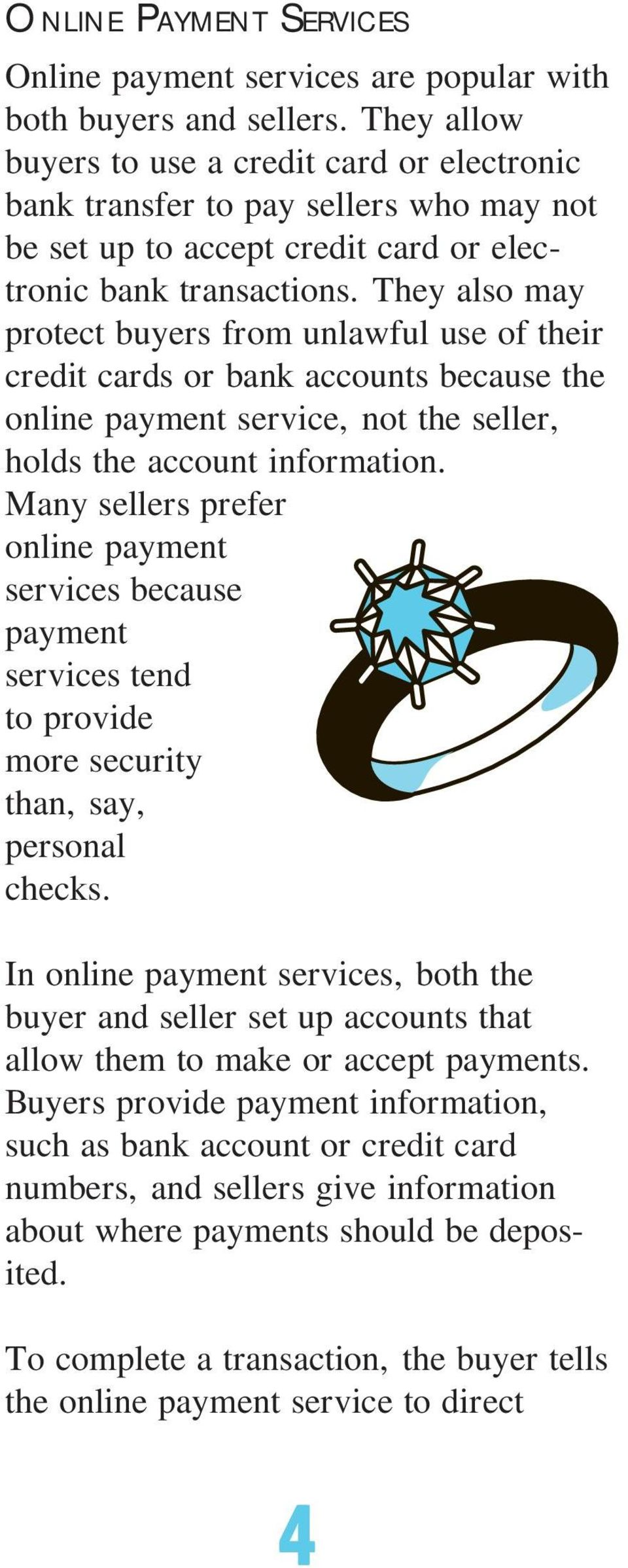 They also may protect buyers from unlawful use of their credit cards or bank accounts because the online payment service, not the seller, holds the account information.
