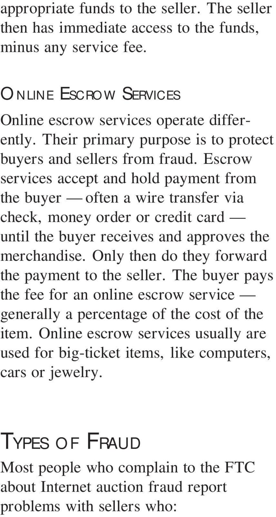 Escrow services accept and hold payment from the buyer often a wire transfer via check, money order or credit card until the buyer receives and approves the merchandise.