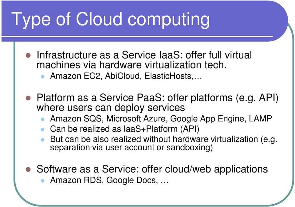 API) where users can deploy services Amazon SQS, Microsoft Azure, Google App Engine, LAMP Can be realized as IaaS+Platform (API)
