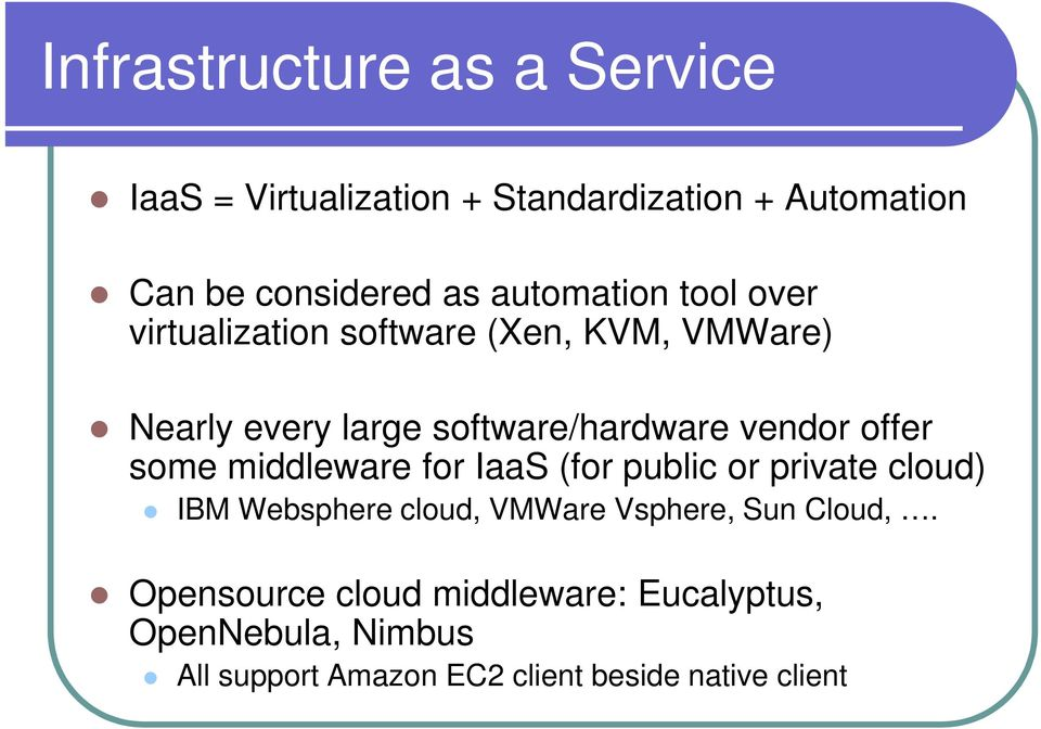 offer some middleware for IaaS (for public or private cloud) IBM Websphere cloud, VMWare Vsphere, Sun
