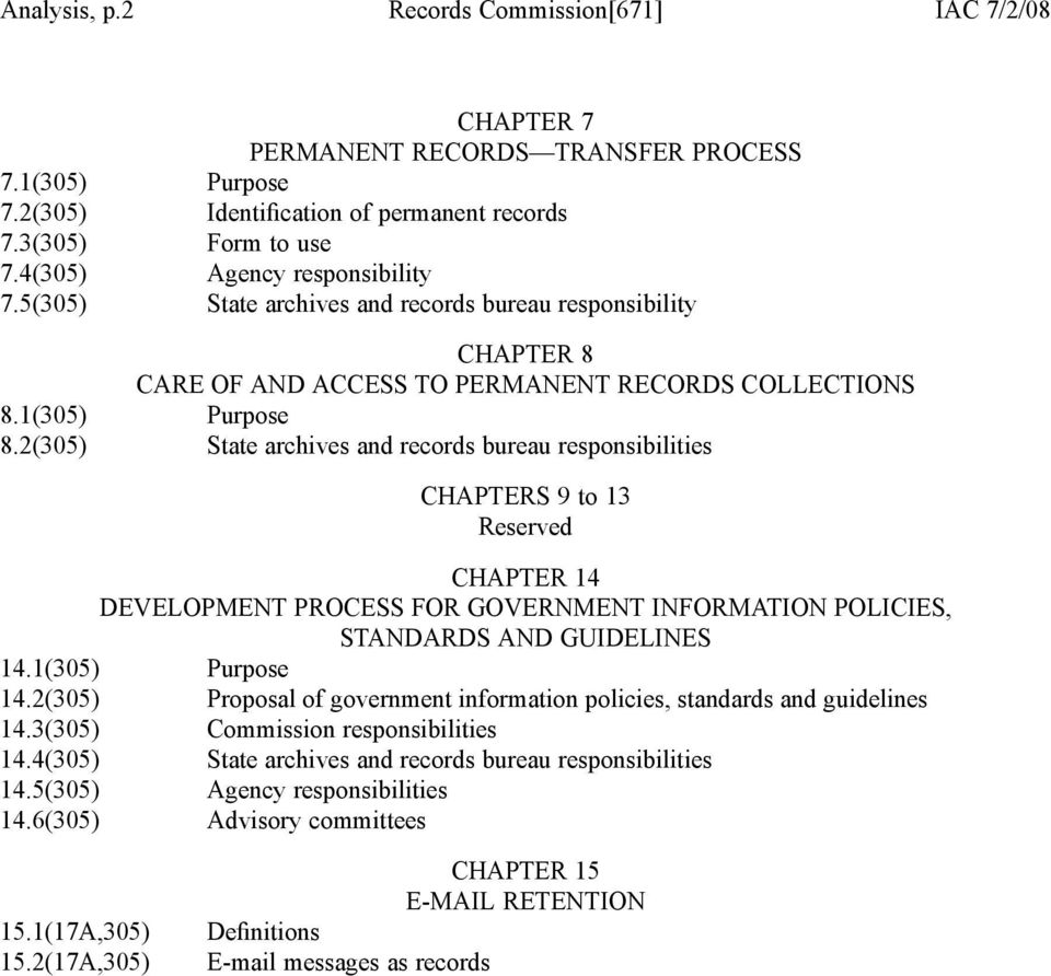 2(305) State archives and records bureau responsibilities CHAPTERS 9 to 13 Reserved CHAPTER 14 DEVELOPMENT PROCESS FOR GOVERNMENT INFORMATION POLICIES, STANDARDS AND GUIDELINES 14.1(305) Purpose 14.
