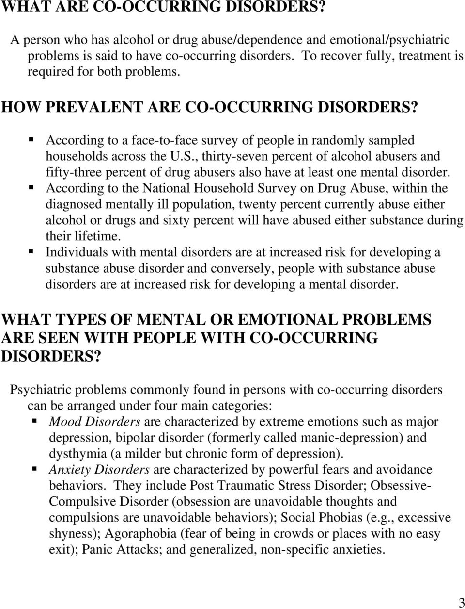 RDERS? According to a face-to-face survey of people in randomly sampled households across the U.S., thirty-seven percent of alcohol abusers and fifty-three percent of drug abusers also have at least one mental disorder.