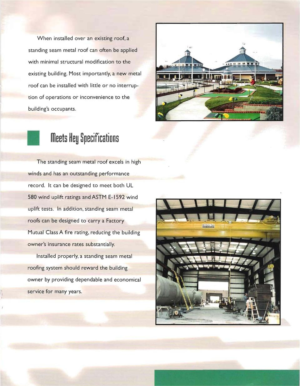 meets Hey S~ecific8tions The standing seam metal roof excels in high winds and has an outstanding performance record.