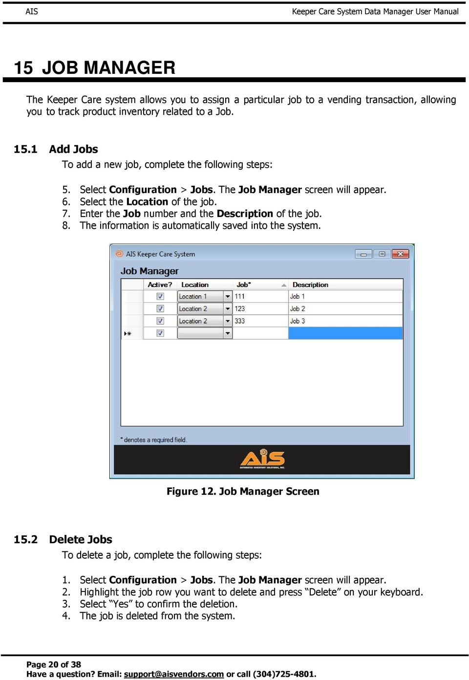 Enter the Job number and the Description of the job. 8. The information is automatically saved into the system. Figure 12. Job Manager Screen 15.