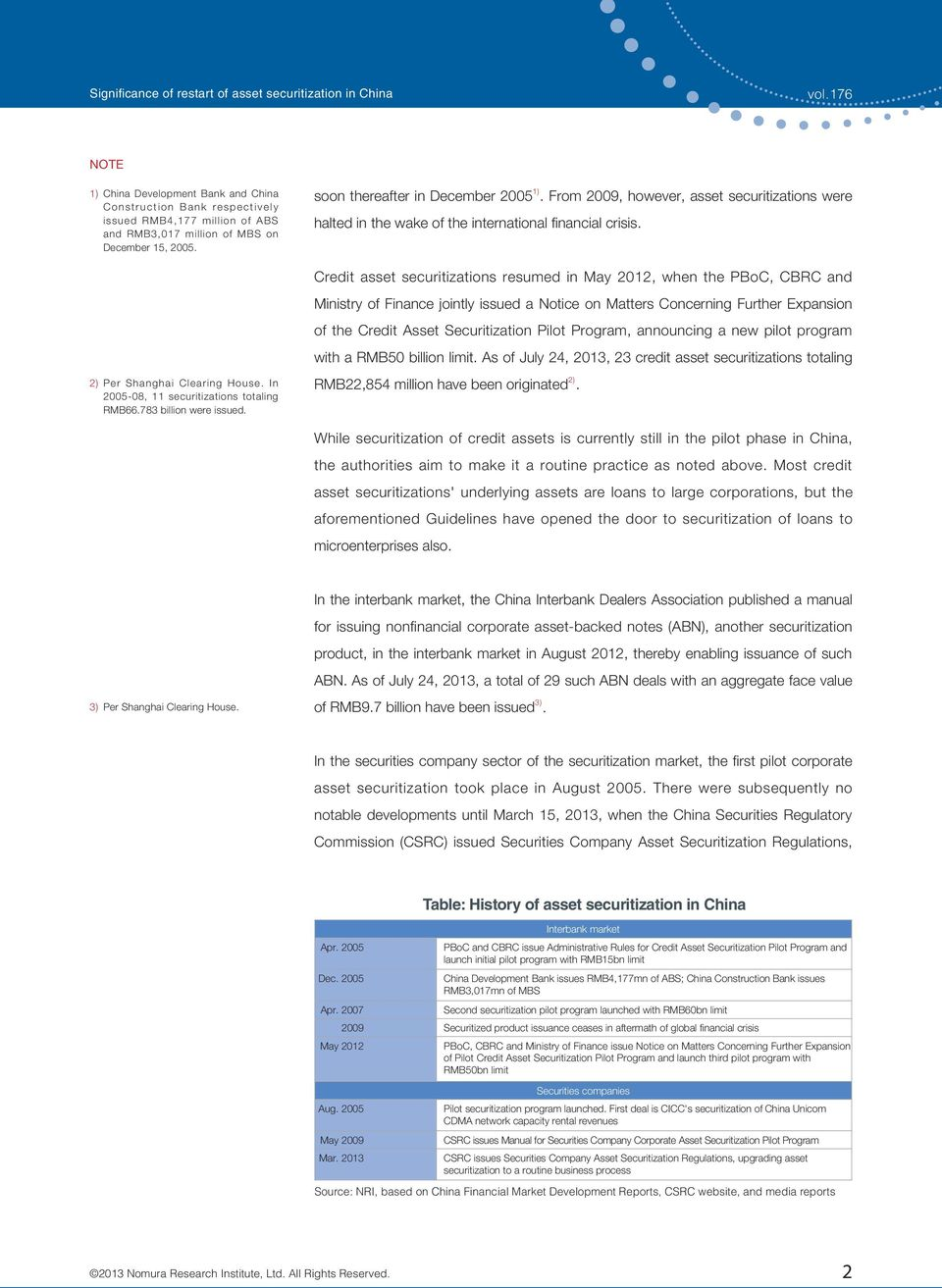 Credit asset securitizations resumed in May 2012, when the PBoC, CBRC and Ministry of Finance jointly issued a Notice on Matters Concerning Further Expansion of the Credit Asset Securitization Pilot