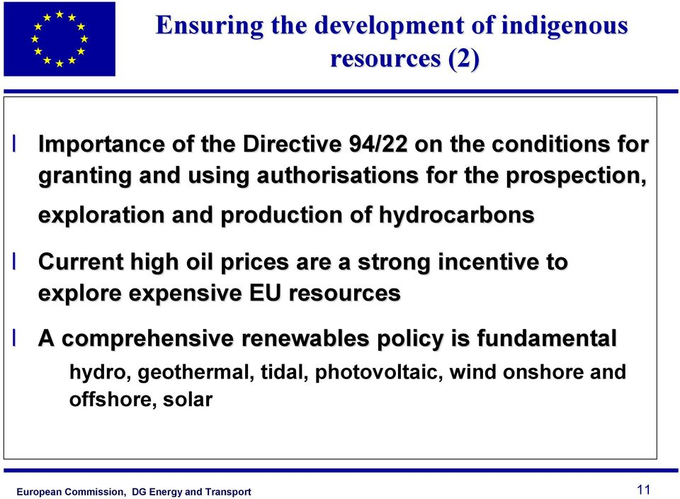 hydrocarbons Current high oil prices are a strong incentive to explore expensive EU resources A