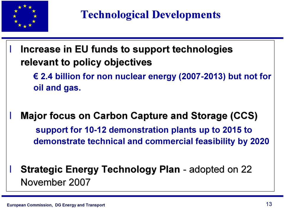 Major focus on Carbon Capture and Storage (CCS) support for 10-12 demonstration plants up to 2015