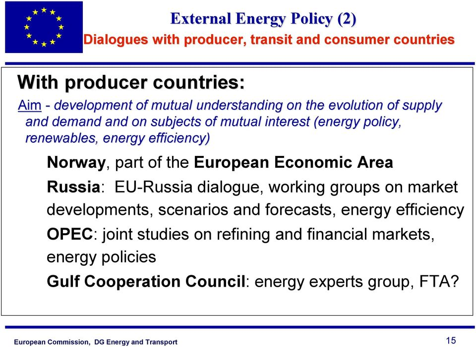 Norway, part of the European Economic Area Russia: EU-Russia dialogue, working groups on market developments, scenarios and forecasts,