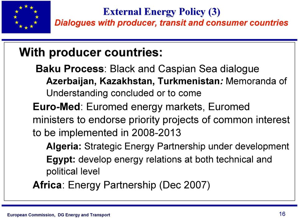 markets, Euromed ministers to endorse priority projects of common interest to be implemented in 2008-2013 Algeria: Strategic Energy