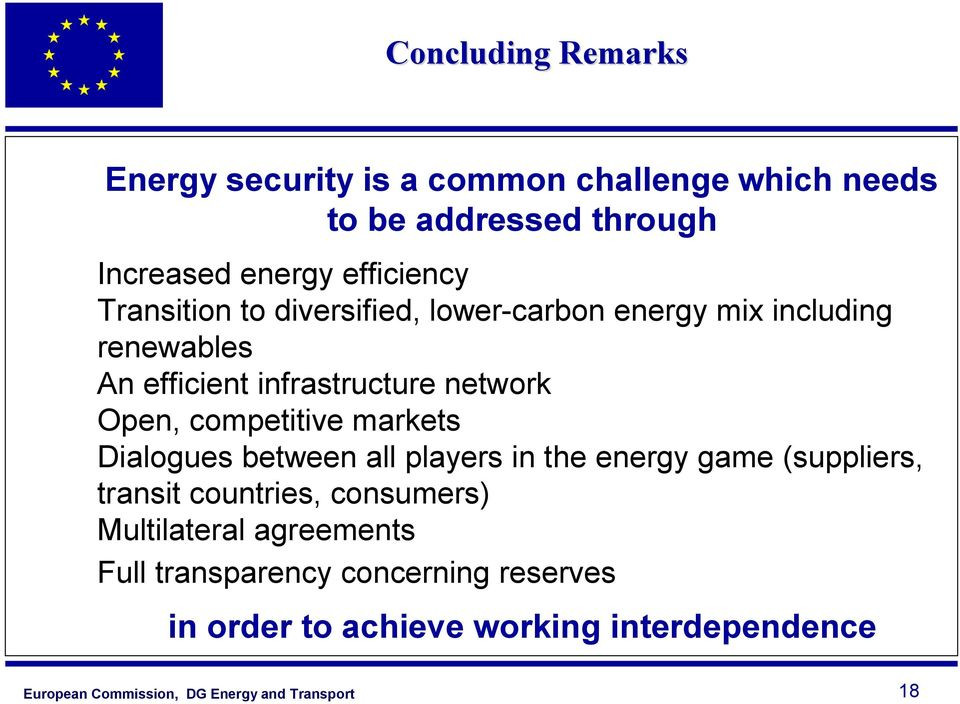 network Open, competitive markets Dialogues between all players in the energy game (suppliers, transit countries,