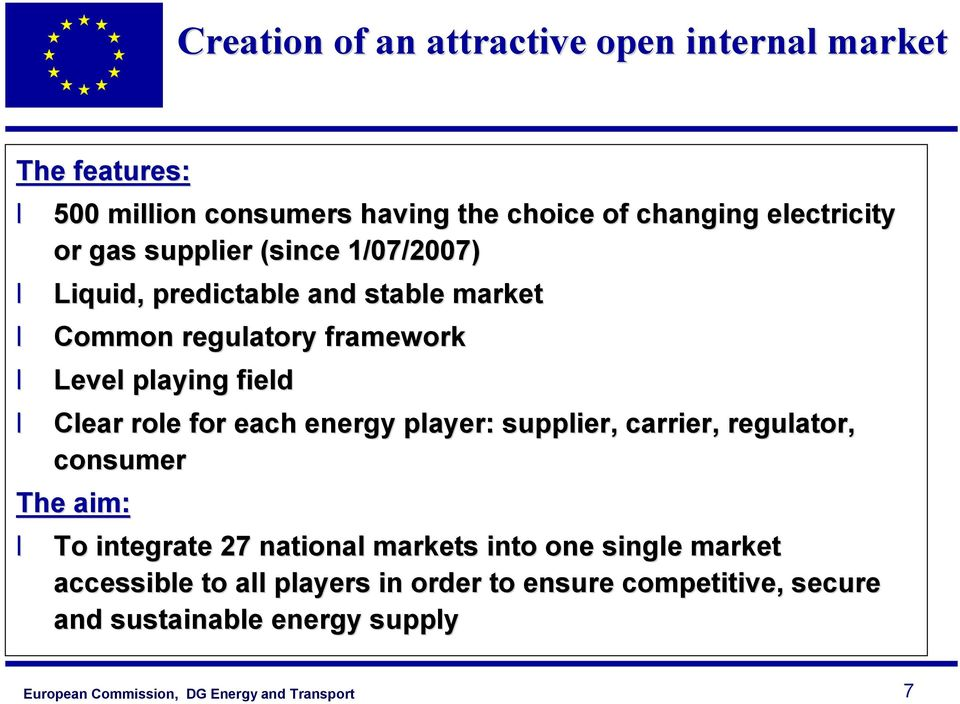 playing field Clear role for each energy player: supplier, carrier, regulator, consumer The aim: To integrate 27