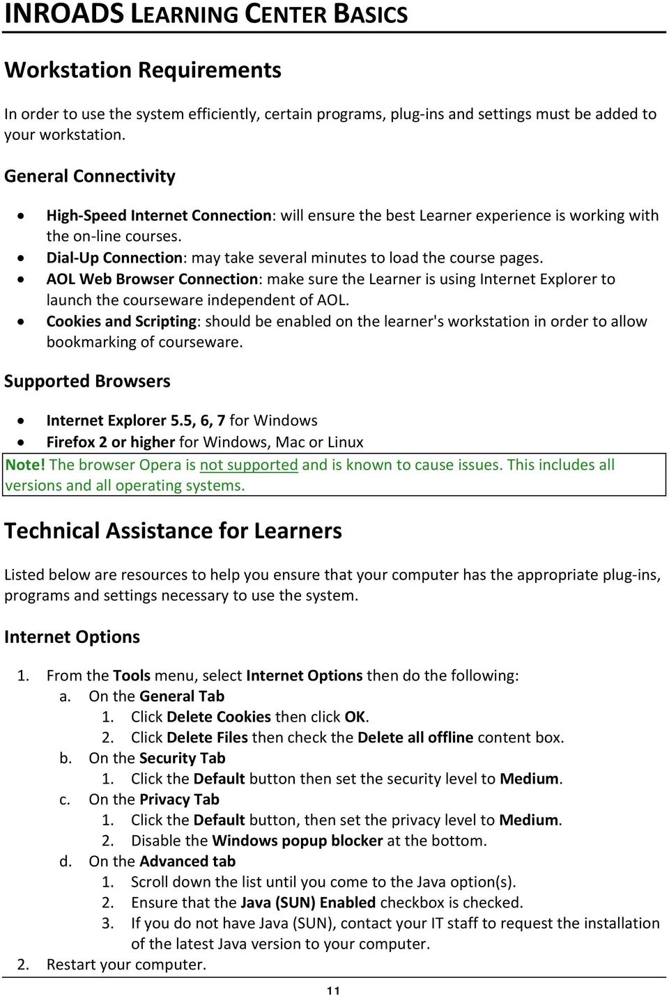 AOL Web Browser Connection: make sure the Learner is using Internet Explorer to launch the courseware independent of AOL.