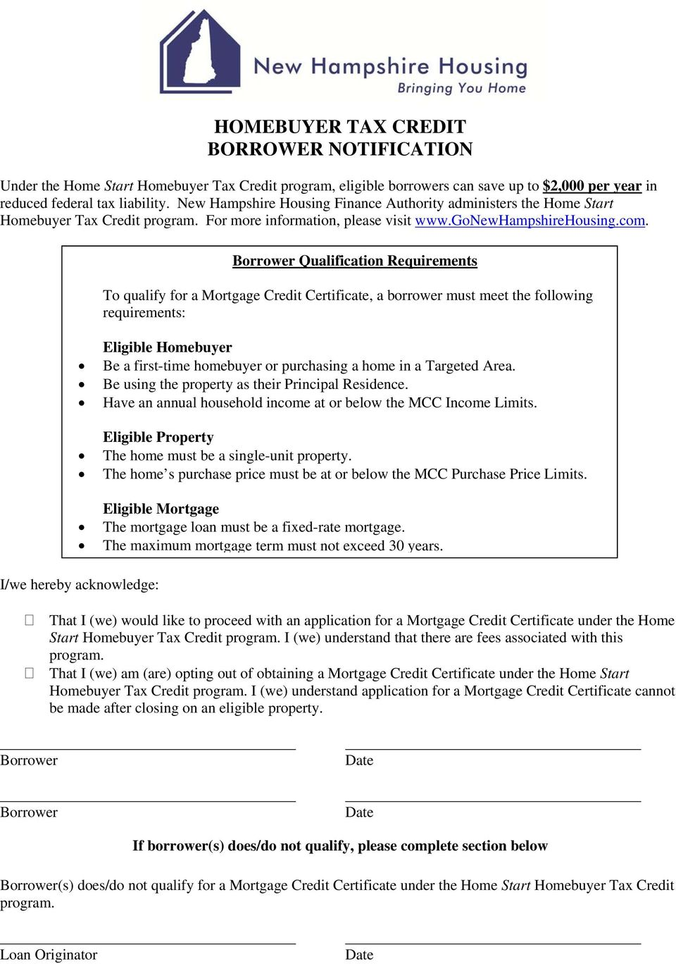 Borrower Qualification Requirements To qualify for a Mortgage Credit Certificate, a borrower must meet the following requirements: Eligible Homebuyer Be a first-time homebuyer or purchasing a home in