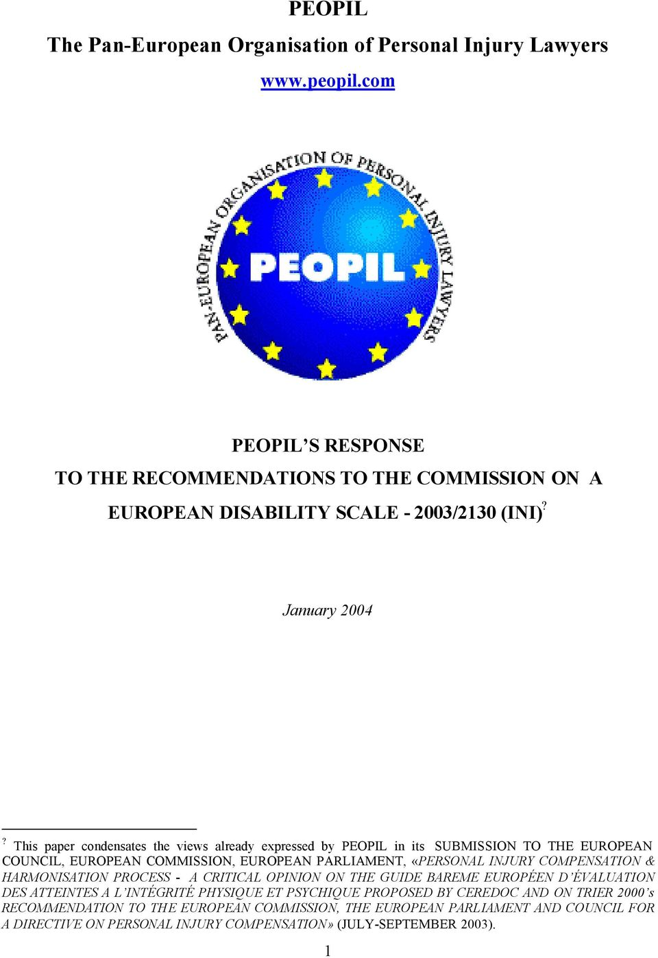 This paper condensates the views already expressed by PEOPIL in its SUBMISSION TO THE EUROPEAN COUNCIL, EUROPEAN COMMISSION, EUROPEAN PARLIAMENT, «PERSONAL INJURY COMPENSATION