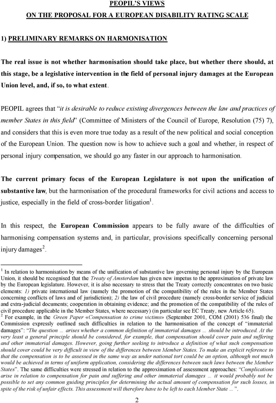 PEOPIL agrees that it is desirable to reduce existing divergences between the law and practices of member States in this field (Committee of Ministers of the Council of Europe, Resolution (75) 7),