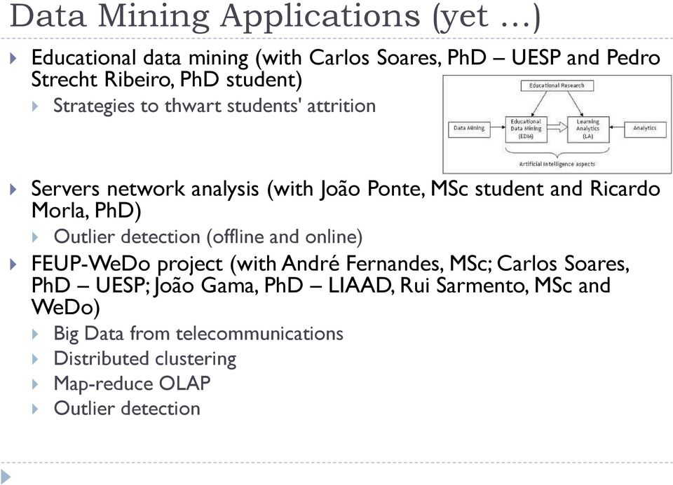 PhD) Outlier detection (offline and online) FEUP-WeDo project (with André Fernandes, MSc; Carlos Soares, PhD UESP; João
