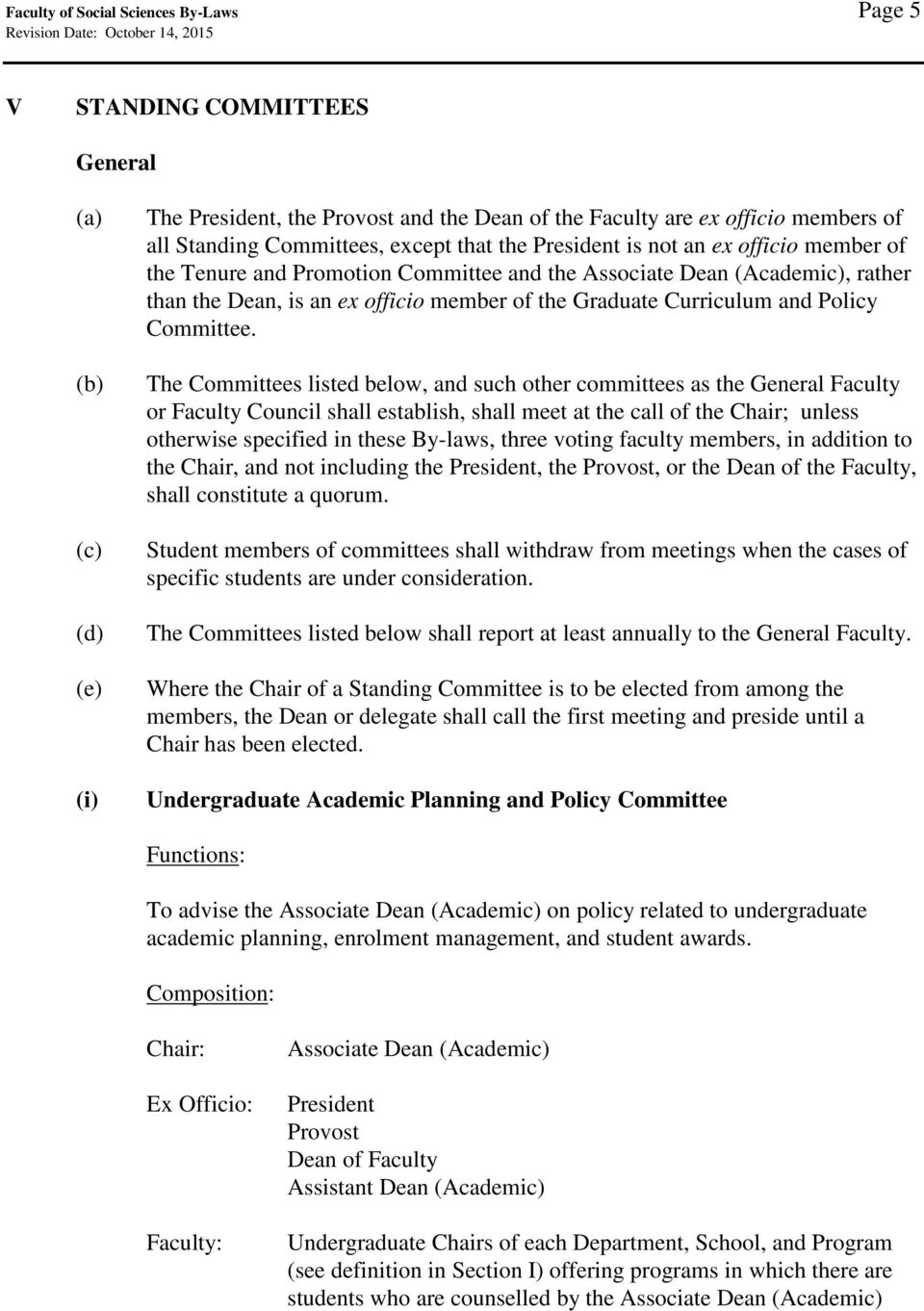 The Committees listed below, and such other committees as the General Faculty or Faculty Council shall establish, shall meet at the call of the Chair; unless otherwise specified in these By-laws,