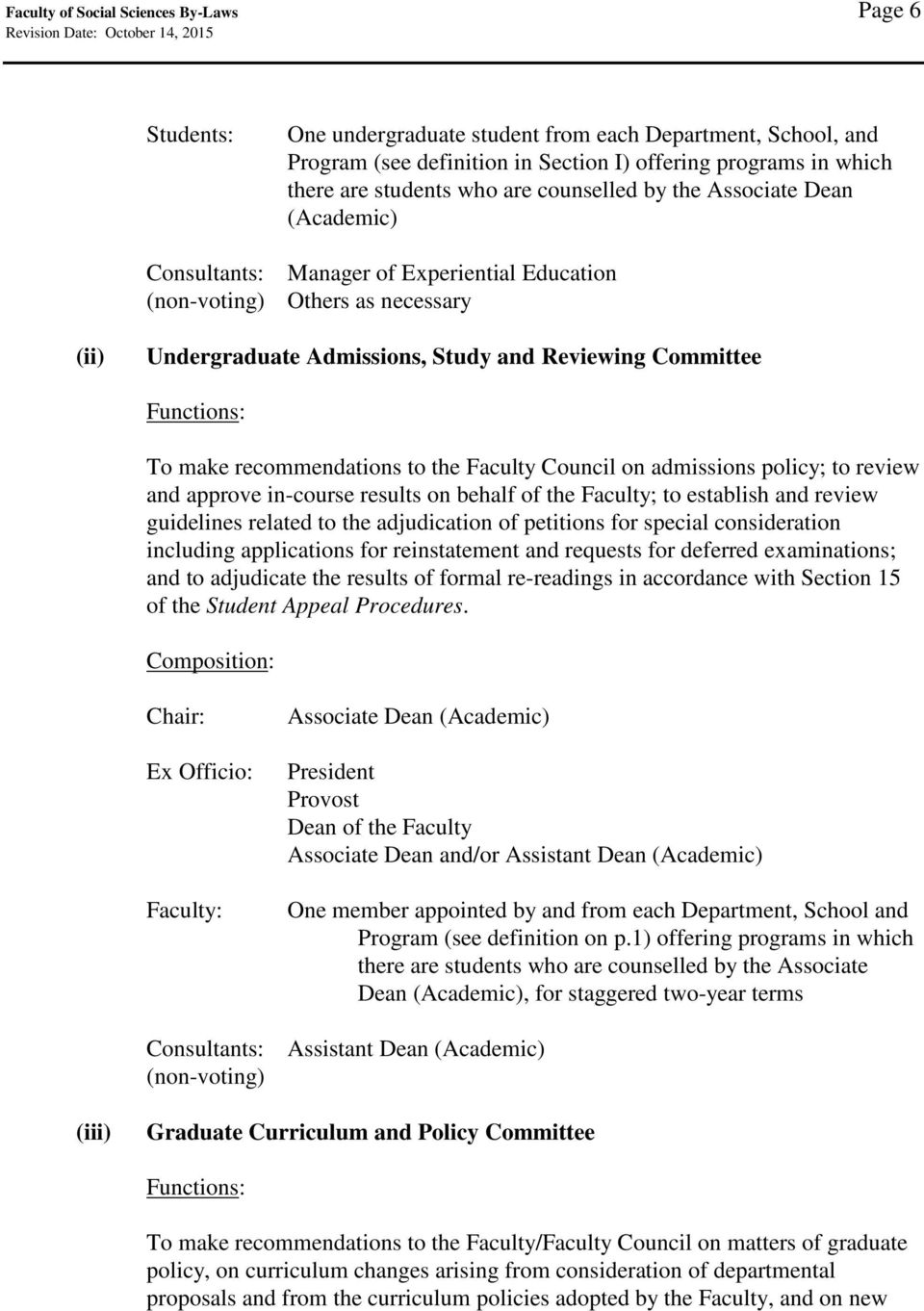 recommendations to the Faculty Council on admissions policy; to review and approve in-course results on behalf of the Faculty; to establish and review guidelines related to the adjudication of