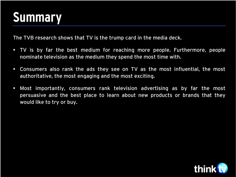 Consumers also rank the ads they see on TV as the most influential, the most authoritative, the most engaging and the most exciting.