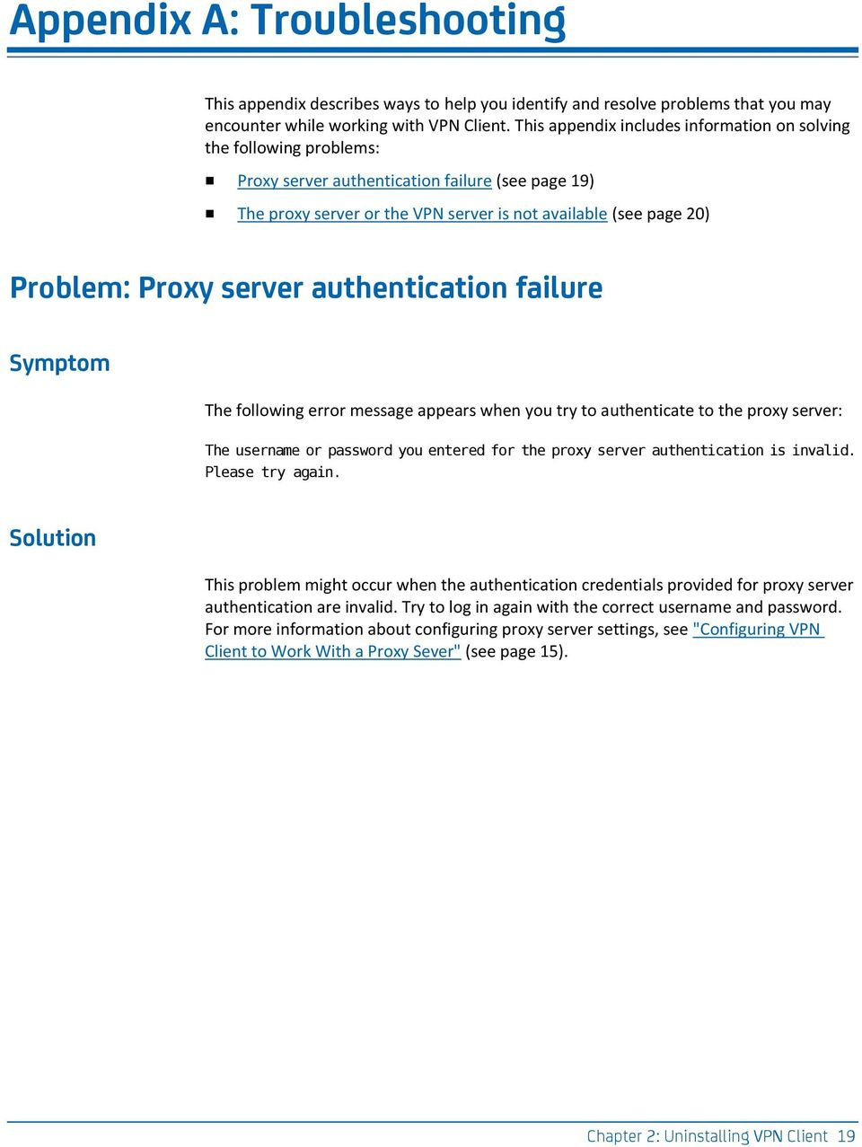 Proxy server authentication failure Symptom The following error message appears when you try to authenticate to the proxy server: The username or password you entered for the proxy server