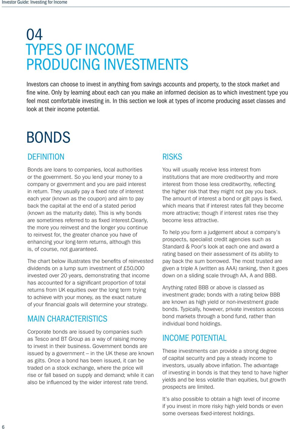 In this section we look at types of income producing asset classes and look at their income potential. BONDS DEFINITION Bonds are loans to companies, local authorities or the government.