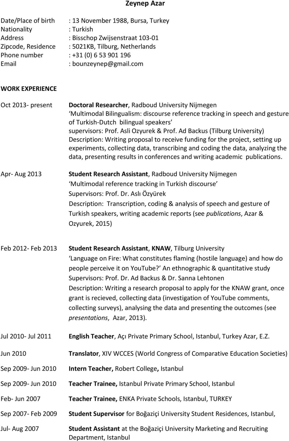 com WORK EXPERIENCE Oct 2013- present Apr- Aug 2013 Doctoral Researcher, Radboud University Nijmegen Multimodal Bilingualism: discourse reference tracking in speech and gesture of Turkish-Dutch
