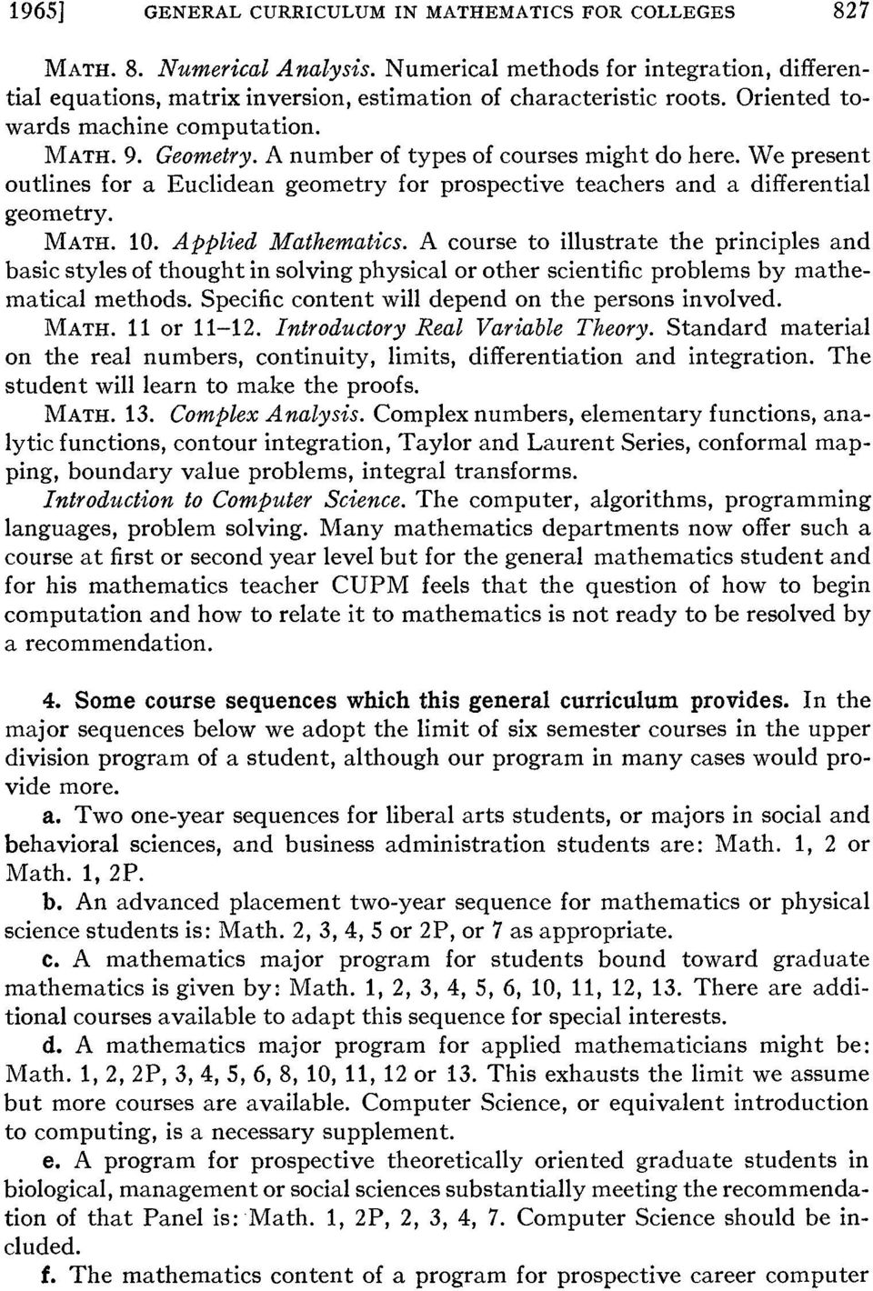 MATH. 10. Applied Mathematics. A course to illustrate the principles and basic styles of thought in solving physical or other scientific problems by mathematical methods.