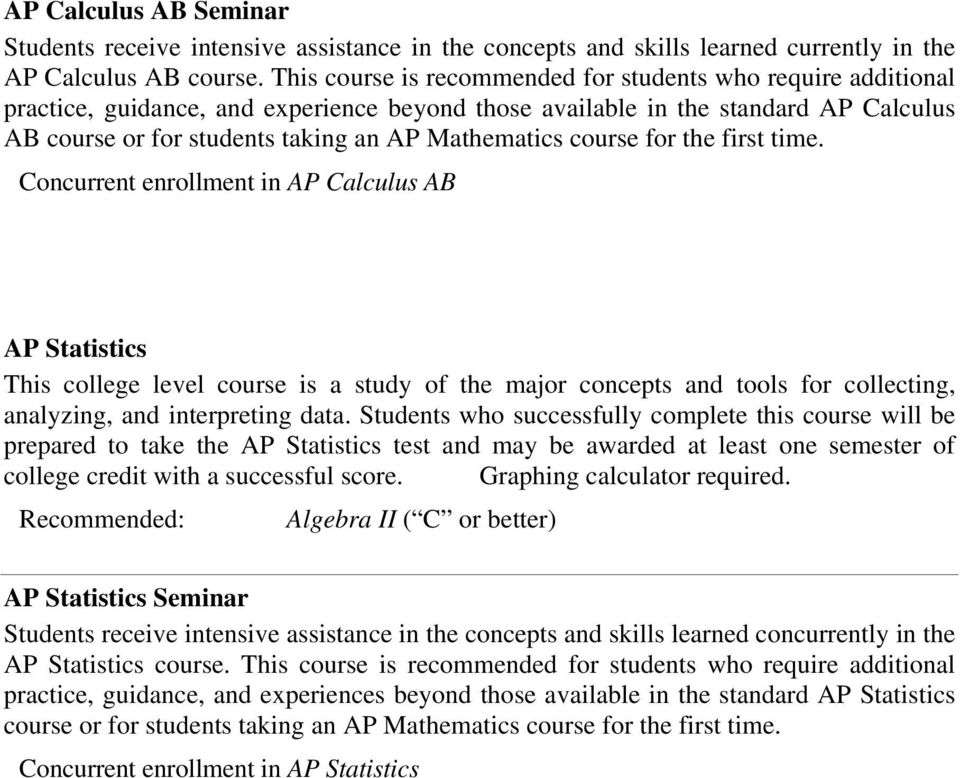 course for the first time. Concurrent enrollment in AP Calculus AB AP Statistics This college level course is a study of the major concepts and tools for collecting, analyzing, and interpreting data.
