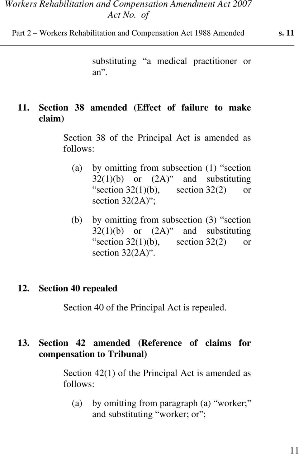 Section 38 amended (Effect of failure to make claim) Section 38 of the Principal Act is amended as follows: (a) by omitting from subsection (1) section 32(1)(b) or (2A) and substituting