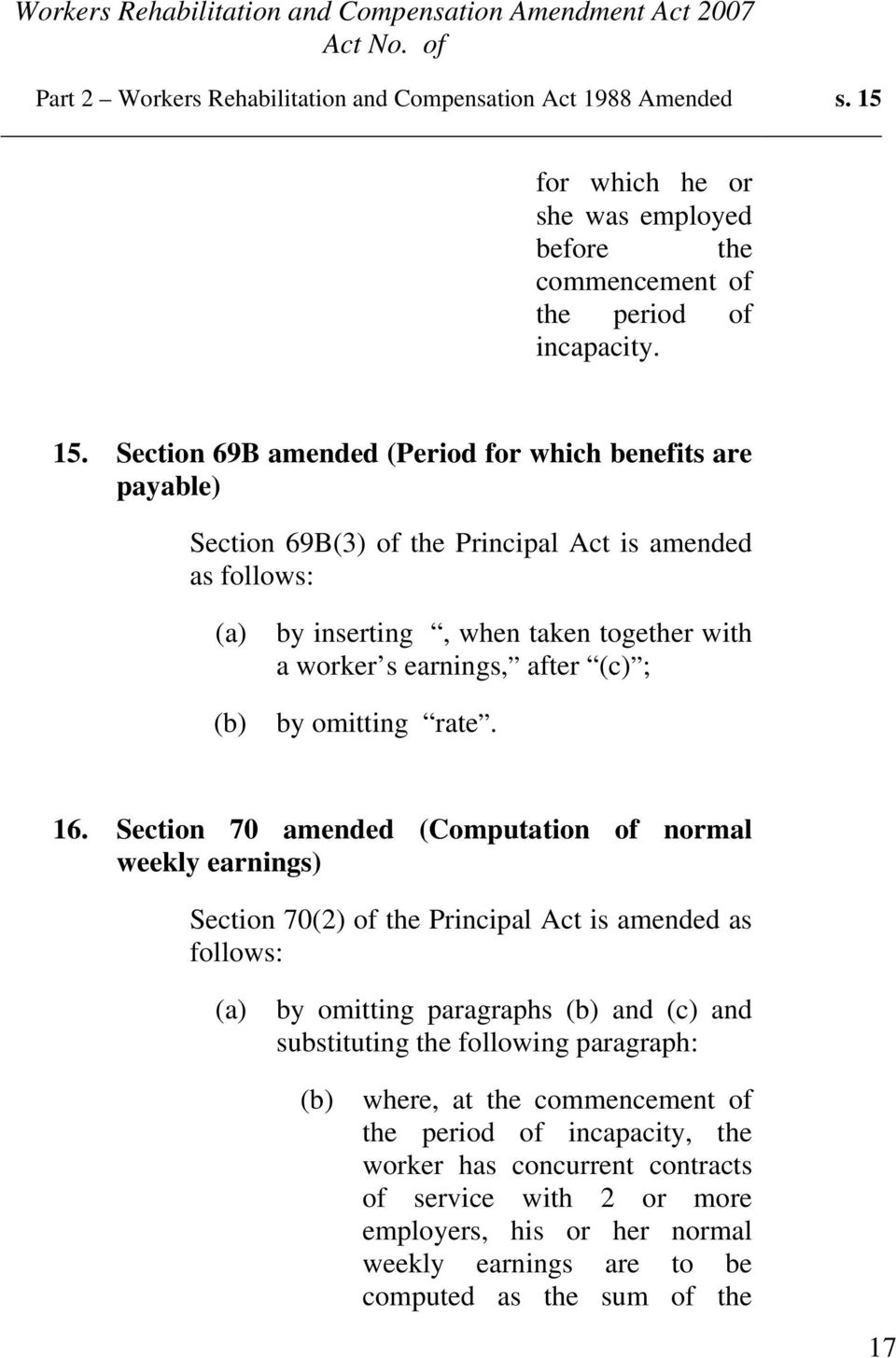 Section 69B amended (Period for which benefits are payable) Section 69B(3) of the Principal Act is amended as follows: (a) by inserting, when taken together with a worker s earnings, after (c) ;