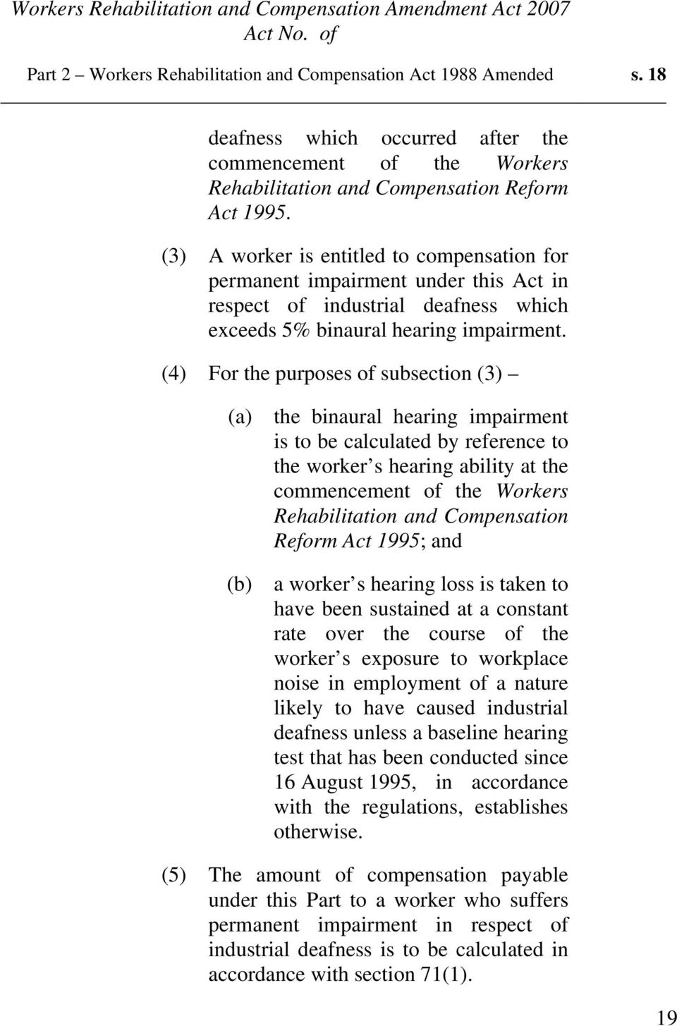 (4) For the purposes of subsection (3) (a) the binaural hearing impairment is to be calculated by reference to the worker s hearing ability at the commencement of the Workers Rehabilitation and