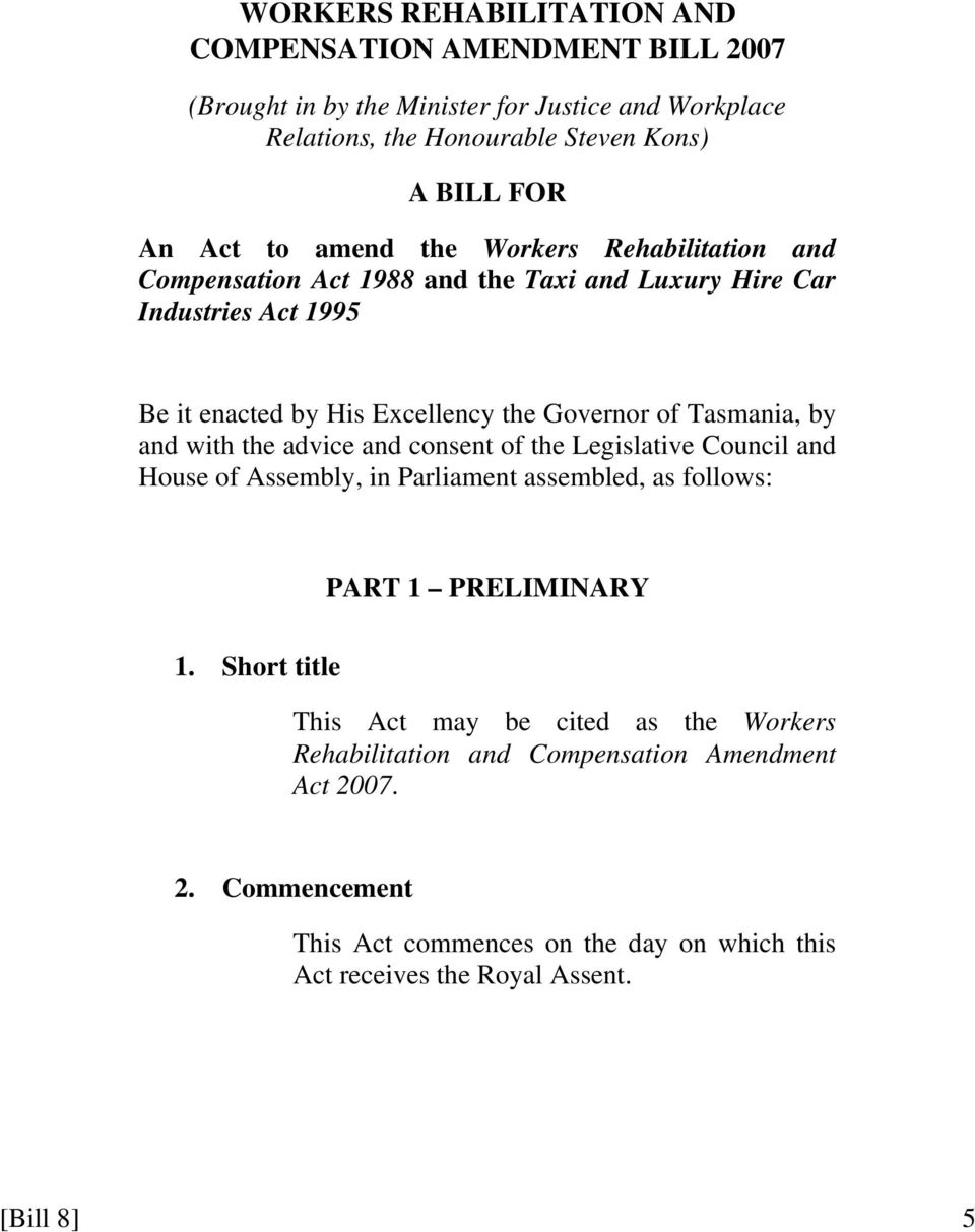by and with the advice and consent of the Legislative Council and House of Assembly, in Parliament assembled, as follows: PART 1 PRELIMINARY 1.