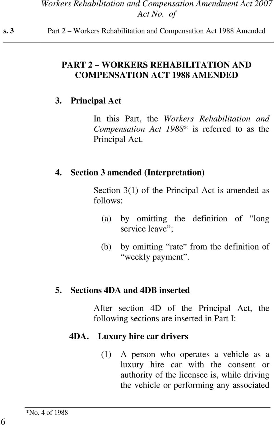Section 3 amended (Interpretation) Section 3(1) of the Principal Act is amended as follows: (a) by omitting the definition of long service leave ; (b) by omitting rate from the definition of weekly
