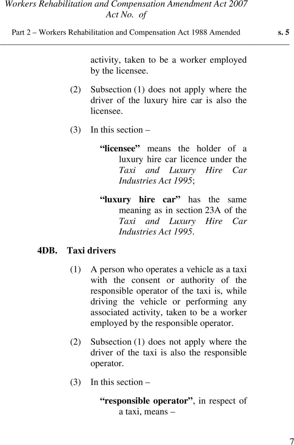(3) In this section licensee means the holder of a luxury hire car licence under the Taxi and Luxury Hire Car Industries Act 1995; luxury hire car has the same meaning as in section 23A of the Taxi